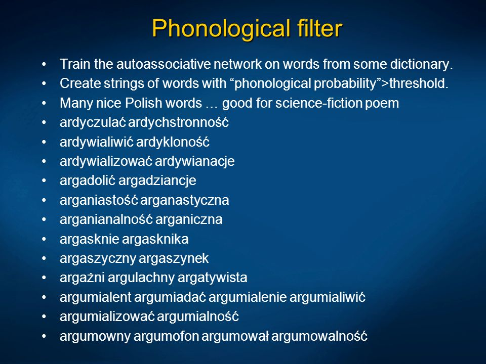 Phonological filterTrain the autoassociative network on words from some dictionary.
