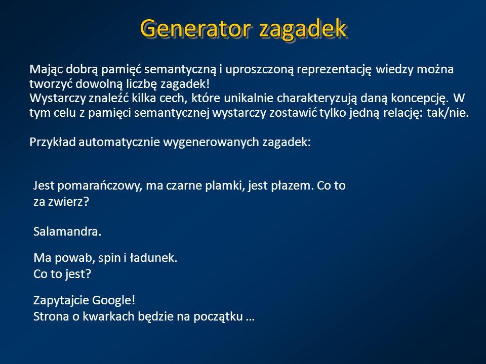 Generator zagadek Mając dobrą pamięć semantyczną i uproszczoną reprezentację wiedzy można tworzyć dowolną liczbę zagadek!