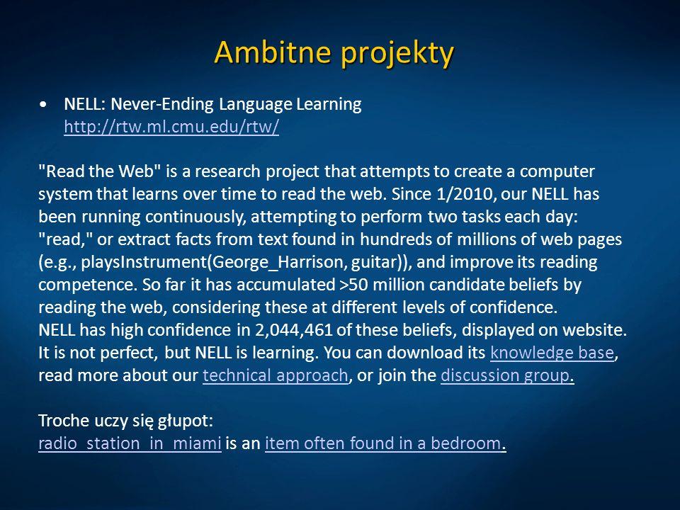 Ambitne projekty NELL: Never-Ending Language Learning http://rtw.ml.cmu.edu/rtw/