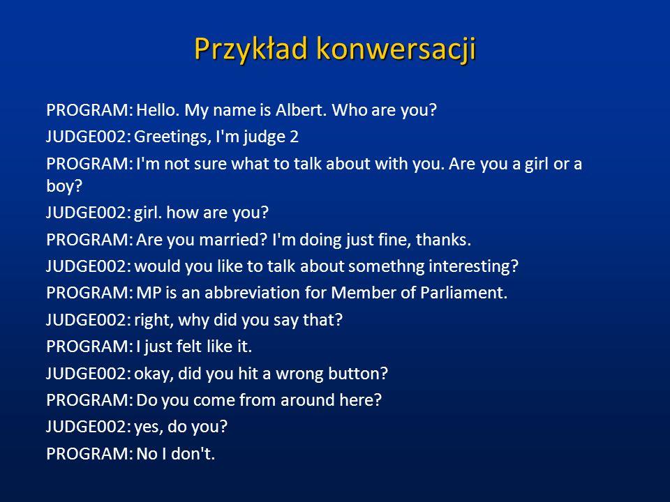 Przykład konwersacji PROGRAM: Hello. My name is Albert. Who are you