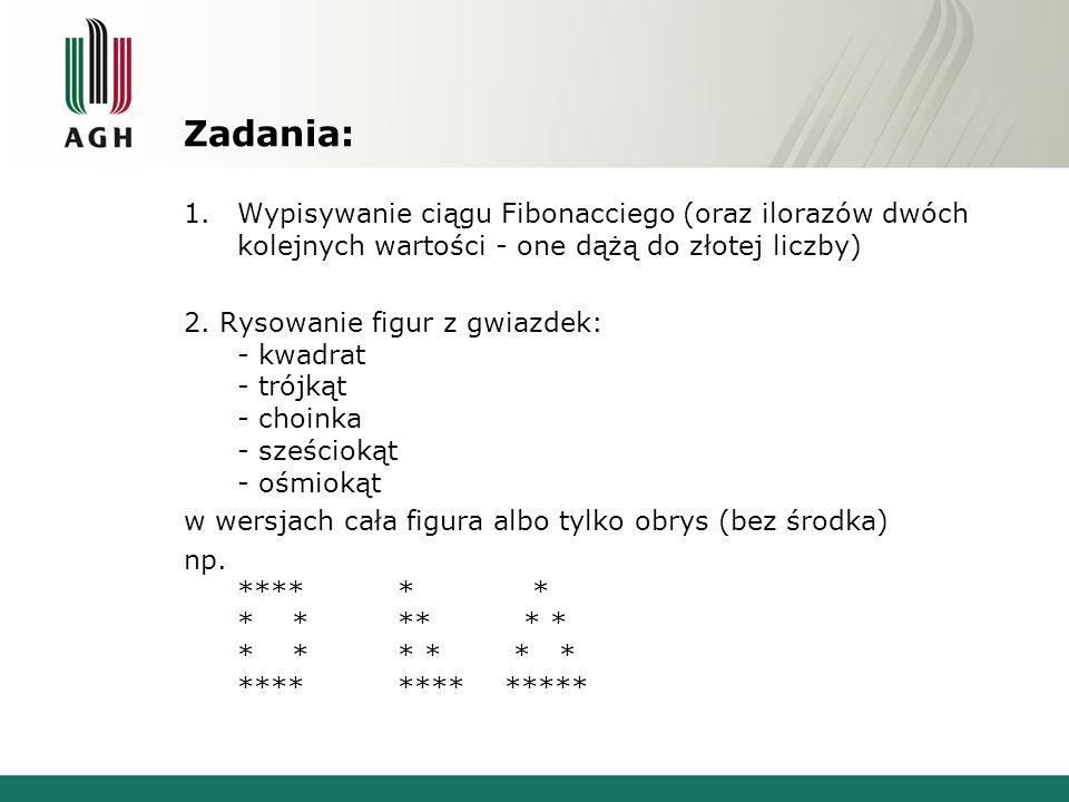 Zadania:Wypisywanie ciągu Fibonacciego (oraz ilorazów dwóch kolejnych wartości - one dążą do złotej liczby)