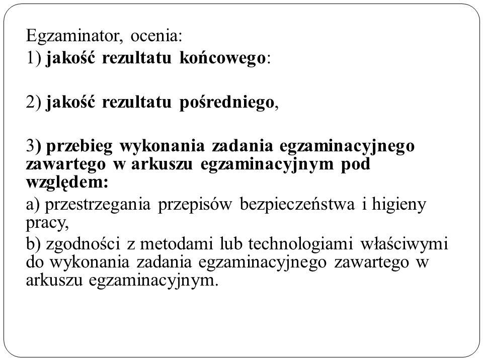 Egzaminator, ocenia: 1) jakość rezultatu końcowego: 2) jakość rezultatu pośredniego,