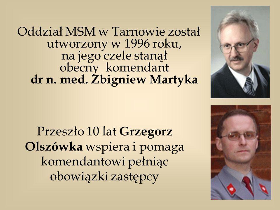 Oddział MSM w Tarnowie został utworzony w 1996 roku, na jego czele stanął obecny komendant dr n. med. Zbigniew Martyka