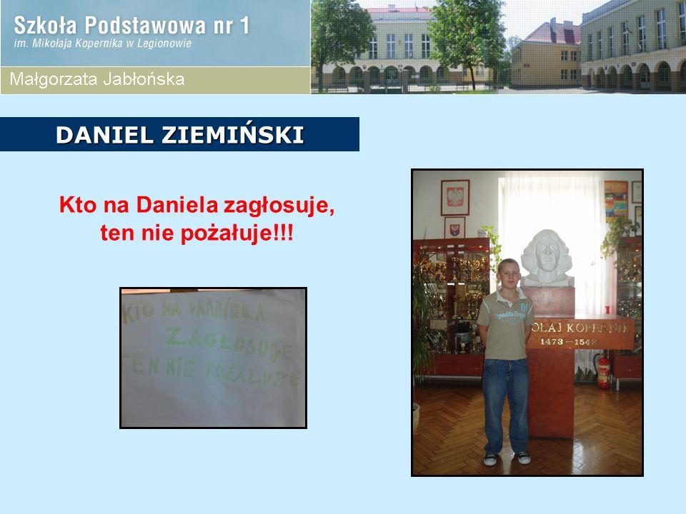 Kto na Daniela zagłosuje, ten nie pożałuje!!!