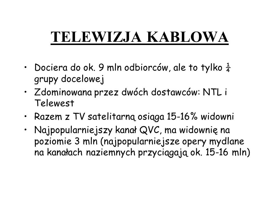 TELEWIZJA KABLOWA Dociera do ok. 9 mln odbiorców, ale to tylko ¼ grupy docelowej. Zdominowana przez dwóch dostawców: NTL i Telewest.