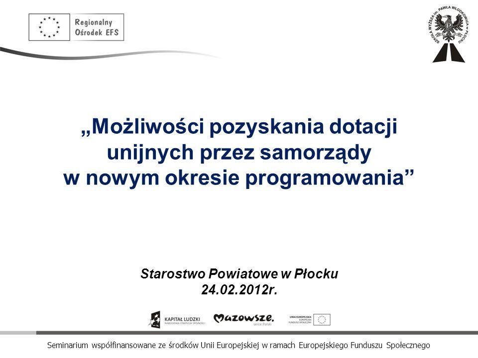 """""""Możliwości pozyskania dotacji unijnych przez samorządy w nowym okresie programowania Starostwo Powiatowe w Płocku 24.02.2012r."""