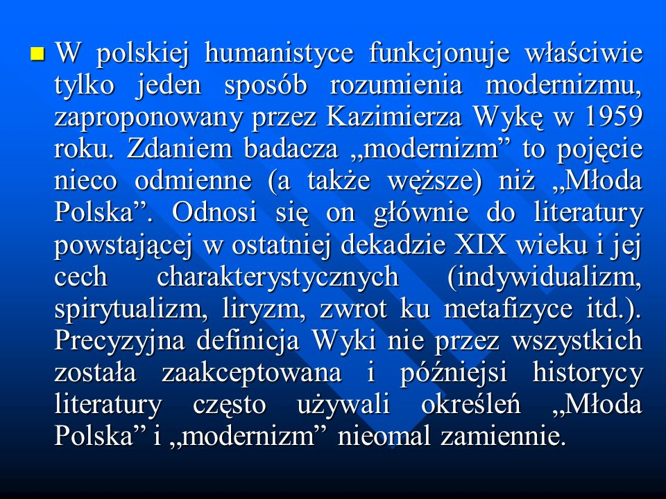 W polskiej humanistyce funkcjonuje właściwie tylko jeden sposób rozumienia modernizmu, zaproponowany przez Kazimierza Wykę w 1959 roku.