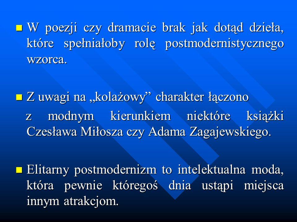 W poezji czy dramacie brak jak dotąd dzieła, które spełniałoby rolę postmodernistycznego wzorca.