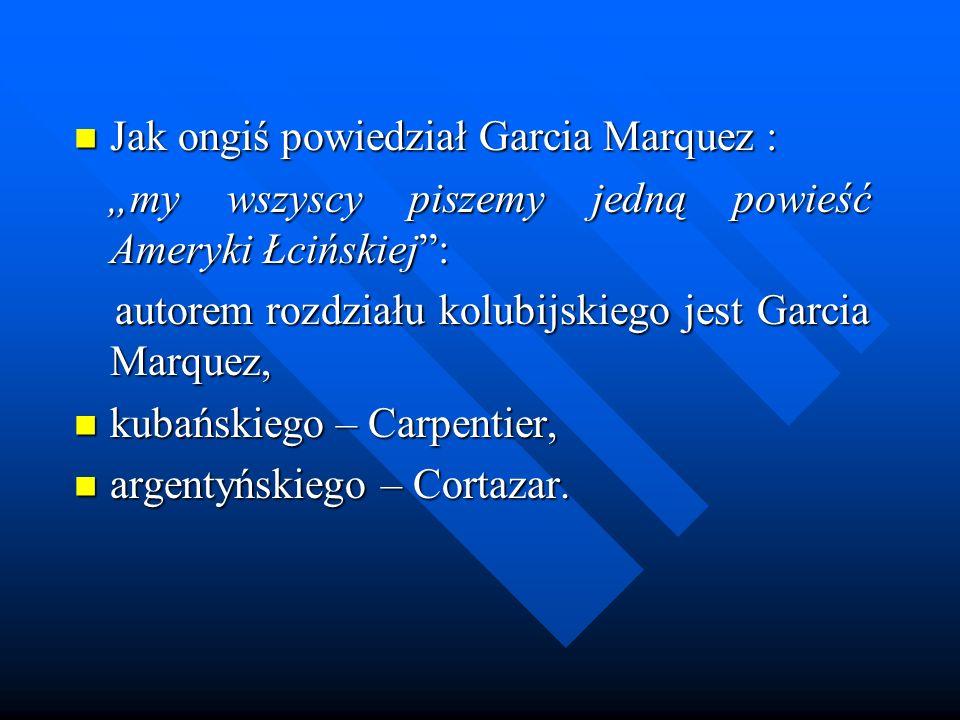 Jak ongiś powiedział Garcia Marquez :