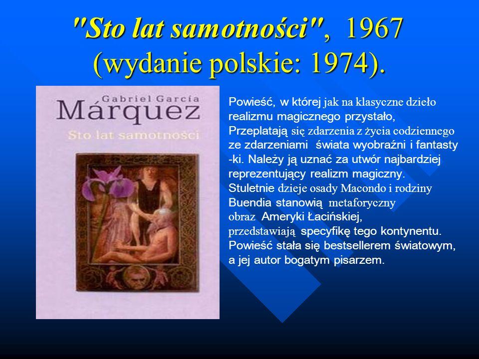Sto lat samotności , 1967 (wydanie polskie: 1974).