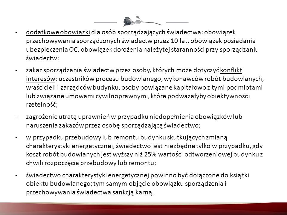 dodatkowe obowiązki dla osób sporządzających świadectwa: obowiązek przechowywania sporządzonych świadectw przez 10 lat, obowiązek posiadania ubezpieczenia OC, obowiązek dołożenia należytej staranności przy sporządzaniu świadectw;