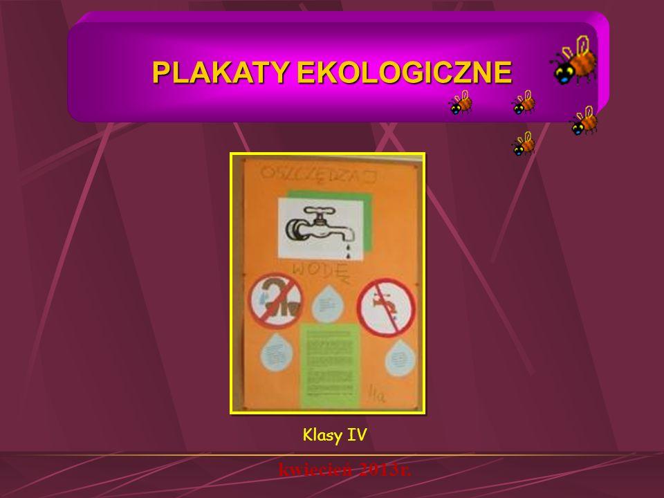 PLAKATY EKOLOGICZNE Klasy IV kwiecień 2013r.