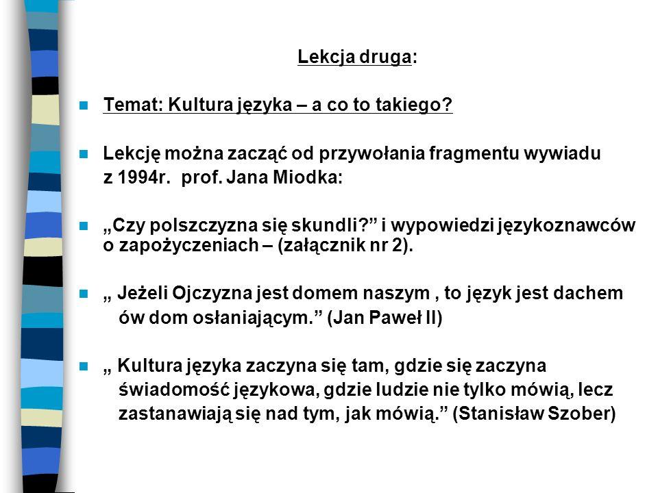 Lekcja druga: Temat: Kultura języka – a co to takiego Lekcję można zacząć od przywołania fragmentu wywiadu.