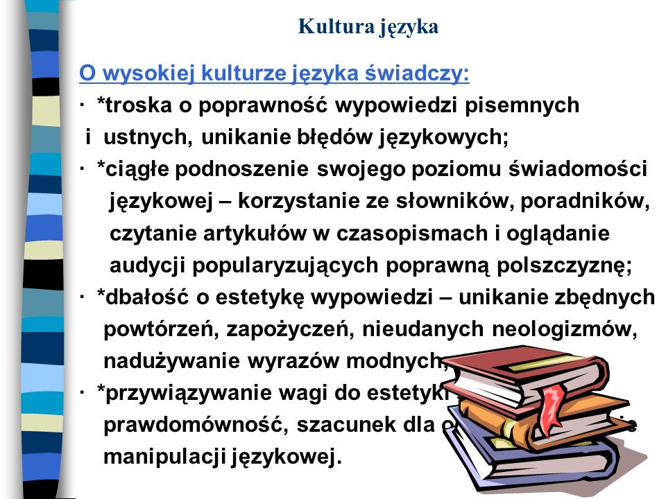 Kultura językaO wysokiej kulturze języka świadczy: · *troska o poprawność wypowiedzi pisemnych. i ustnych, unikanie błędów językowych;