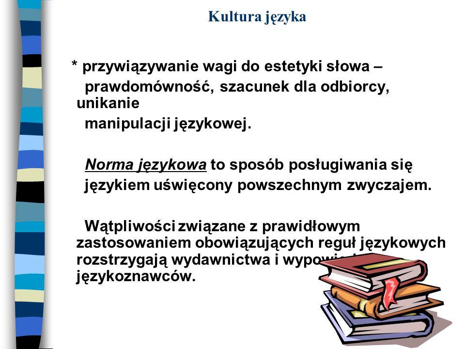 Kultura języka* przywiązywanie wagi do estetyki słowa – prawdomówność, szacunek dla odbiorcy, unikanie.
