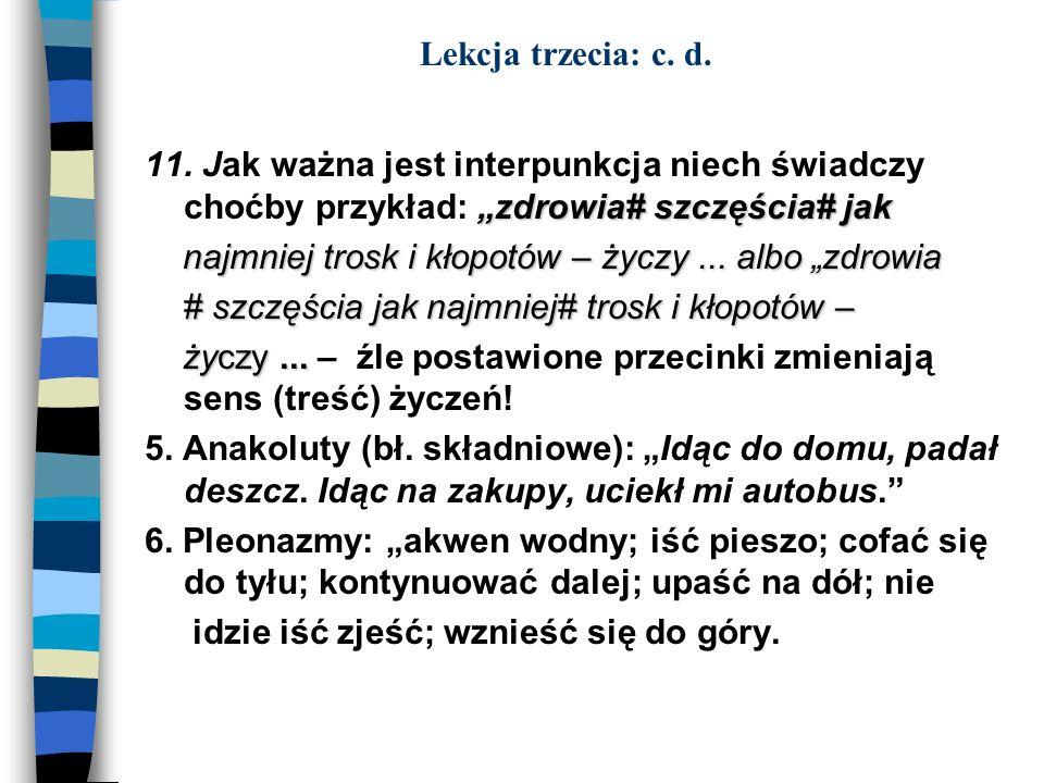 """Lekcja trzecia: c. d.11. Jak ważna jest interpunkcja niech świadczy choćby przykład: """"zdrowia# szczęścia# jak."""