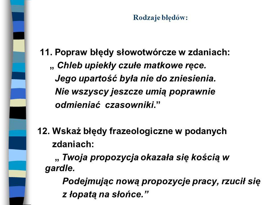 11. Popraw błędy słowotwórcze w zdaniach: