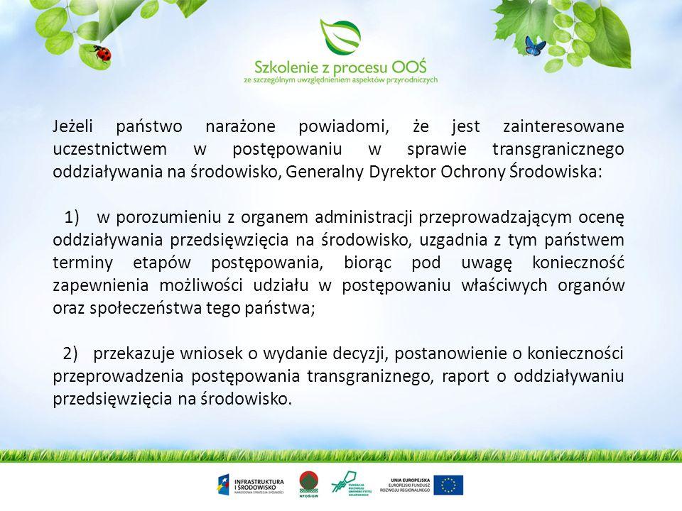 Jeżeli państwo narażone powiadomi, że jest zainteresowane uczestnictwem w postępowaniu w sprawie transgranicznego oddziaływania na środowisko, Generalny Dyrektor Ochrony Środowiska: