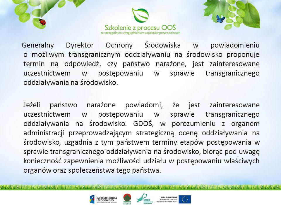 Generalny Dyrektor Ochrony Środowiska w powiadomieniu o możliwym transgranicznym oddziaływaniu na środowisko proponuje termin na odpowiedź, czy państwo narażone, jest zainteresowane uczestnictwem w postępowaniu w sprawie transgranicznego oddziaływania na środowisko.