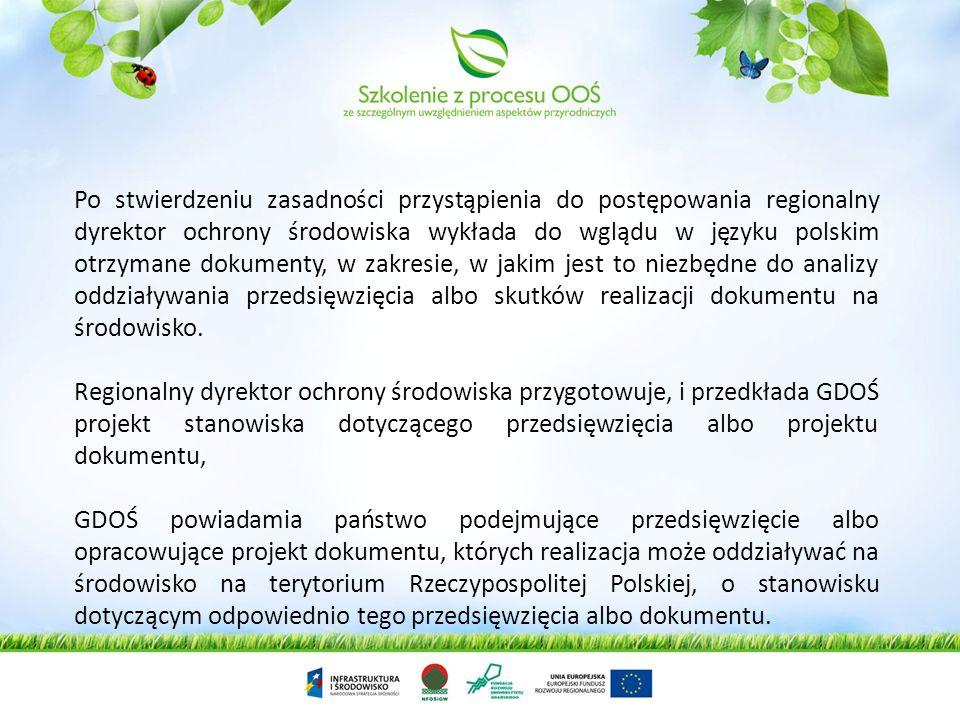Po stwierdzeniu zasadności przystąpienia do postępowania regionalny dyrektor ochrony środowiska wykłada do wglądu w języku polskim otrzymane dokumenty, w zakresie, w jakim jest to niezbędne do analizy oddziaływania przedsięwzięcia albo skutków realizacji dokumentu na środowisko.