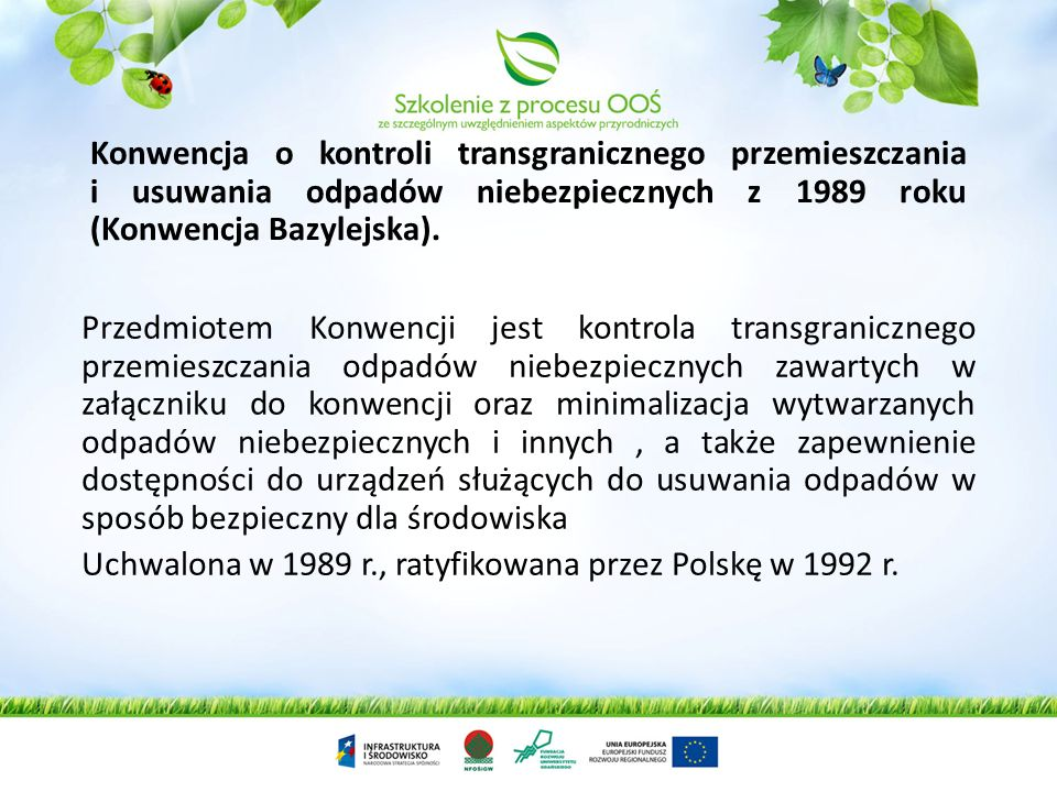 Konwencja o kontroli transgranicznego przemieszczania i usuwania odpadów niebezpiecznych z 1989 roku (Konwencja Bazylejska).