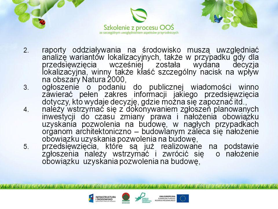 raporty oddziaływania na środowisko muszą uwzględniać analizę wariantów lokalizacyjnych, także w przypadku gdy dla przedsięwzięcia wcześniej została wydana decyzja lokalizacyjna, winny także kłaść szczególny nacisk na wpływ na obszary Natura 2000,