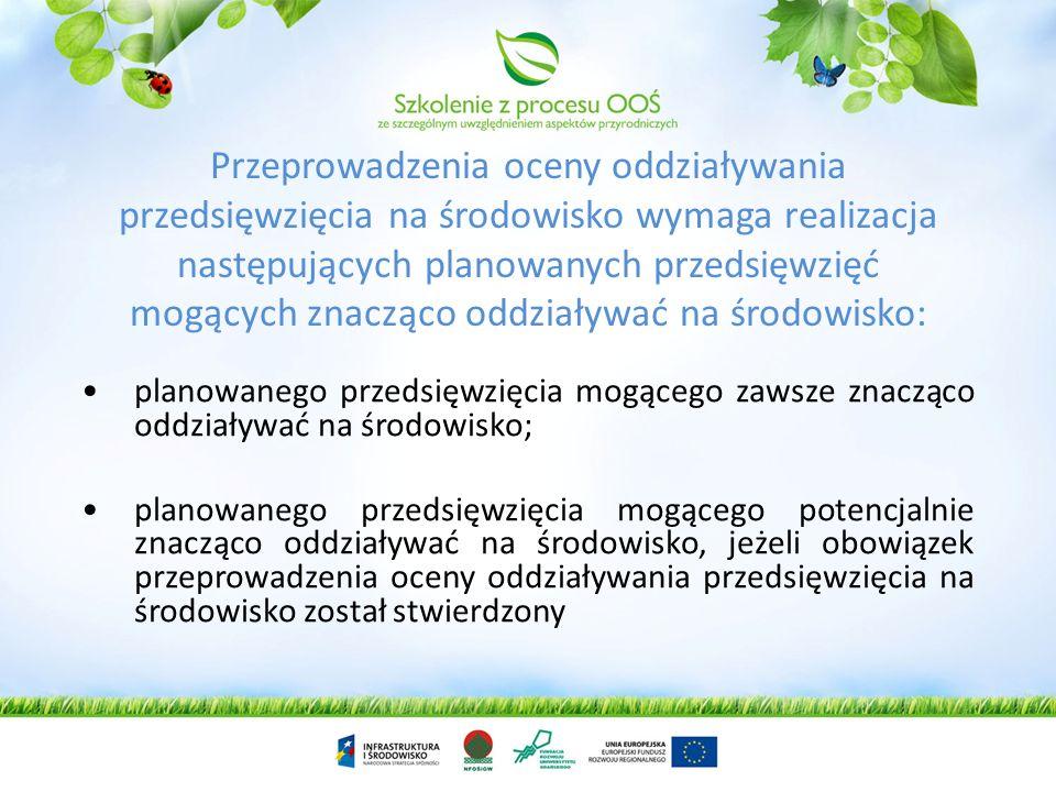 Przeprowadzenia oceny oddziaływania przedsięwzięcia na środowisko wymaga realizacja następujących planowanych przedsięwzięć mogących znacząco oddziaływać na środowisko: