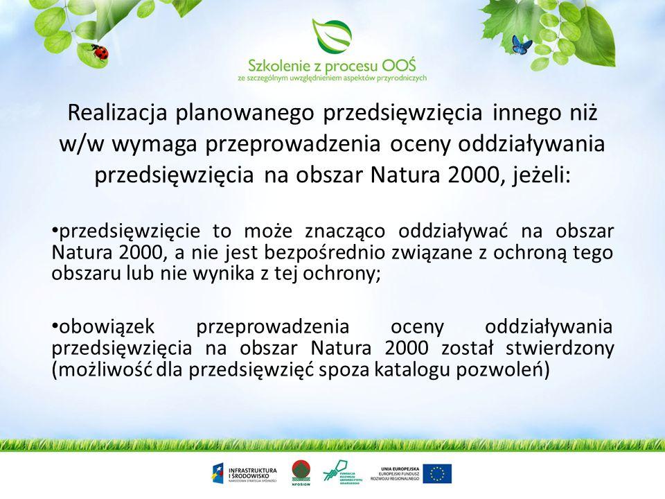 Realizacja planowanego przedsięwzięcia innego niż w/w wymaga przeprowadzenia oceny oddziaływania przedsięwzięcia na obszar Natura 2000, jeżeli: