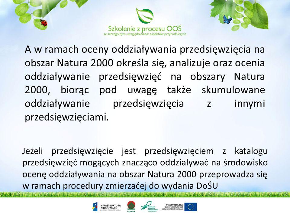 A w ramach oceny oddziaływania przedsięwzięcia na obszar Natura 2000 określa się, analizuje oraz ocenia oddziaływanie przedsięwzięć na obszary Natura 2000, biorąc pod uwagę także skumulowane oddziaływanie przedsięwzięcia z innymi przedsięwzięciami.