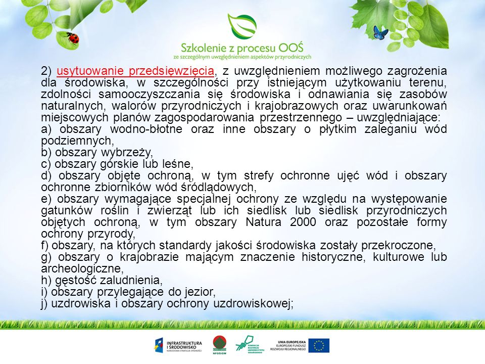 2) usytuowanie przedsięwzięcia, z uwzględnieniem możliwego zagrożenia dla środowiska, w szczególności przy istniejącym użytkowaniu terenu, zdolności samooczyszczania się środowiska i odnawiania się zasobów naturalnych, walorów przyrodniczych i krajobrazowych oraz uwarunkowań miejscowych planów zagospodarowania przestrzennego – uwzględniające: