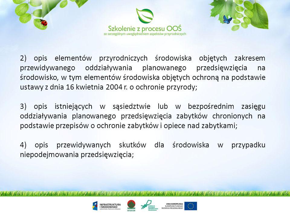 2) opis elementów przyrodniczych środowiska objętych zakresem przewidywanego oddziaływania planowanego przedsięwzięcia na środowisko, w tym elementów środowiska objętych ochroną na podstawie ustawy z dnia 16 kwietnia 2004 r. o ochronie przyrody;