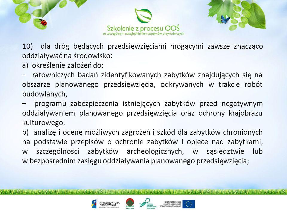 10) dla dróg będących przedsięwzięciami mogącymi zawsze znacząco oddziaływać na środowisko: