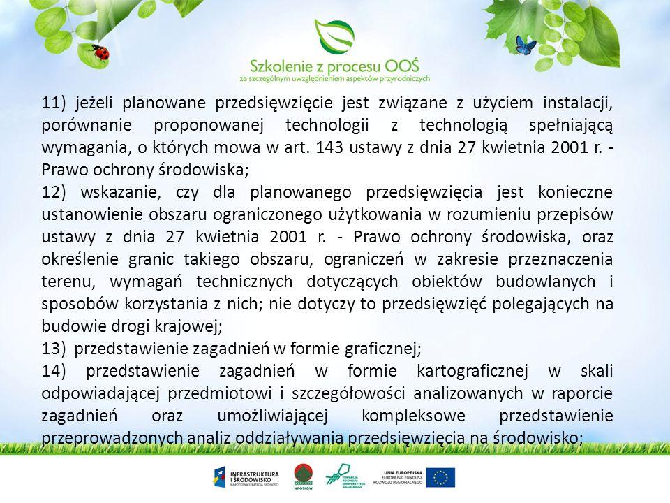 11) jeżeli planowane przedsięwzięcie jest związane z użyciem instalacji, porównanie proponowanej technologii z technologią spełniającą wymagania, o których mowa w art. 143 ustawy z dnia 27 kwietnia 2001 r. - Prawo ochrony środowiska;