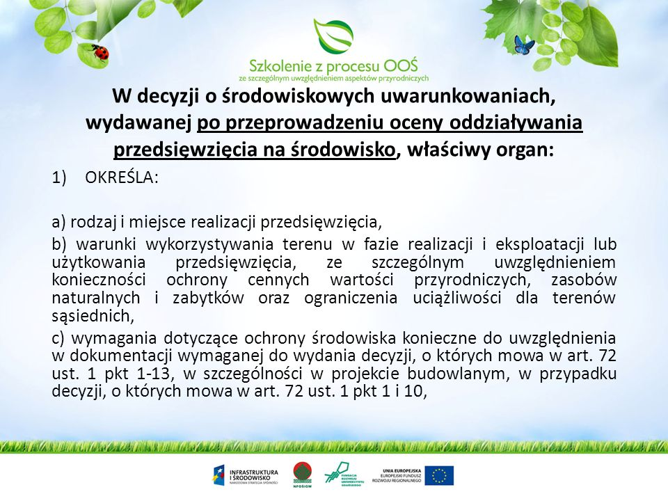 W decyzji o środowiskowych uwarunkowaniach, wydawanej po przeprowadzeniu oceny oddziaływania przedsięwzięcia na środowisko, właściwy organ: