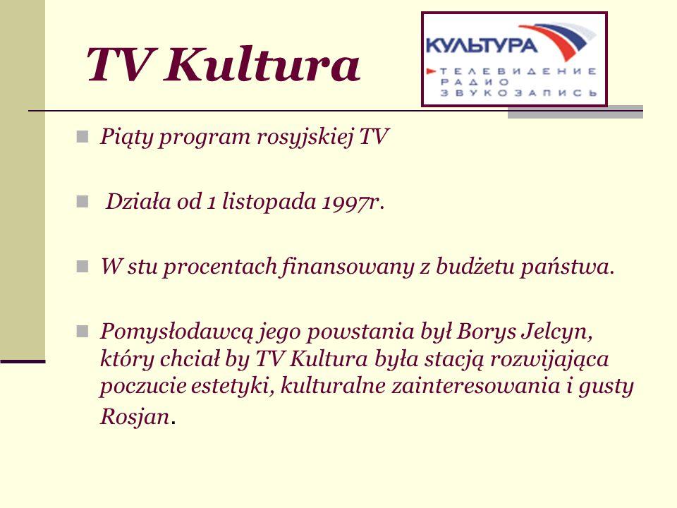 TV Kultura Piąty program rosyjskiej TV Działa od 1 listopada 1997r.