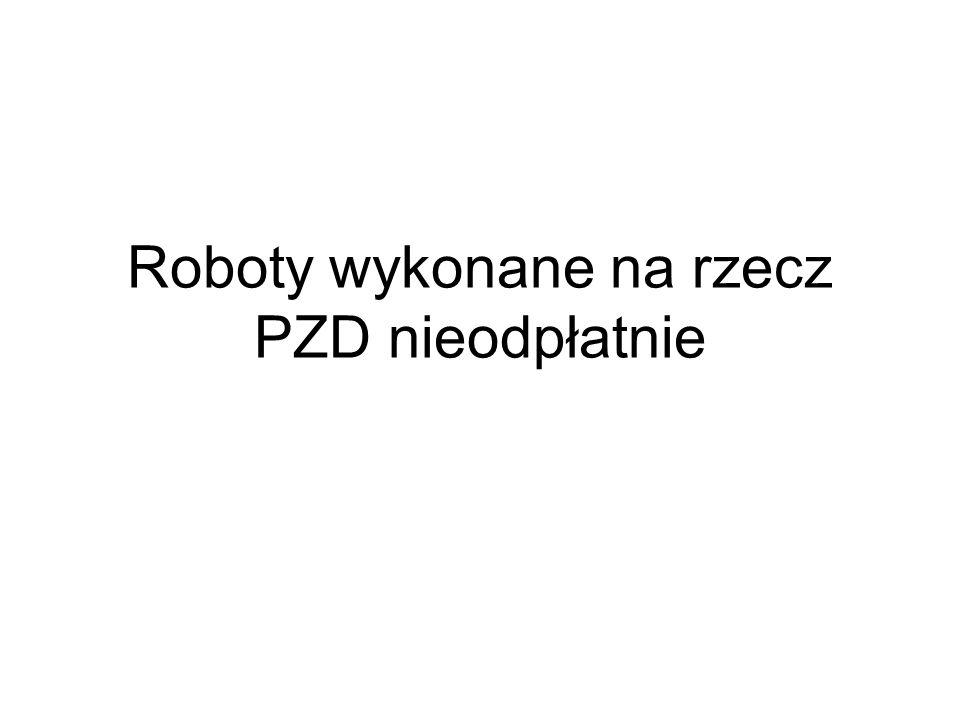 Roboty wykonane na rzecz PZD nieodpłatnie
