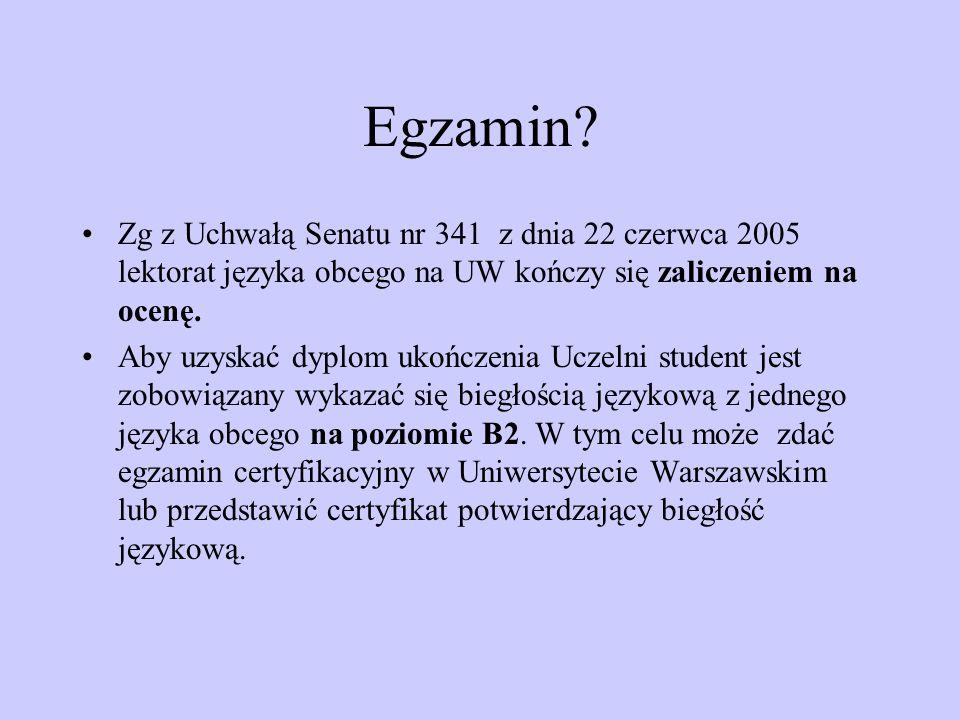 Egzamin Zg z Uchwałą Senatu nr 341 z dnia 22 czerwca 2005 lektorat języka obcego na UW kończy się zaliczeniem na ocenę.