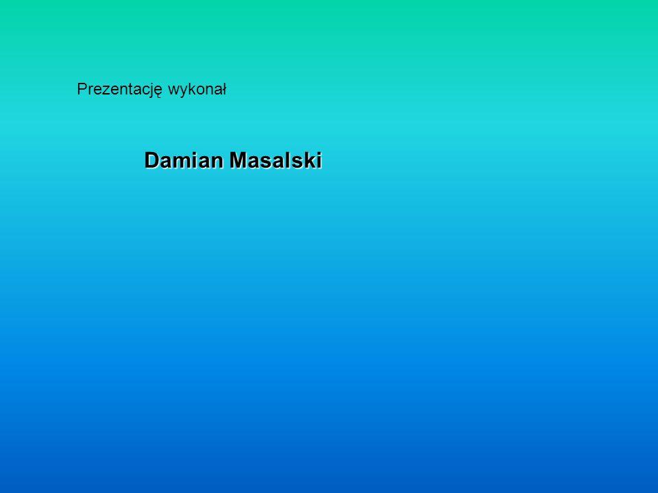 Prezentację wykonał Damian Masalski