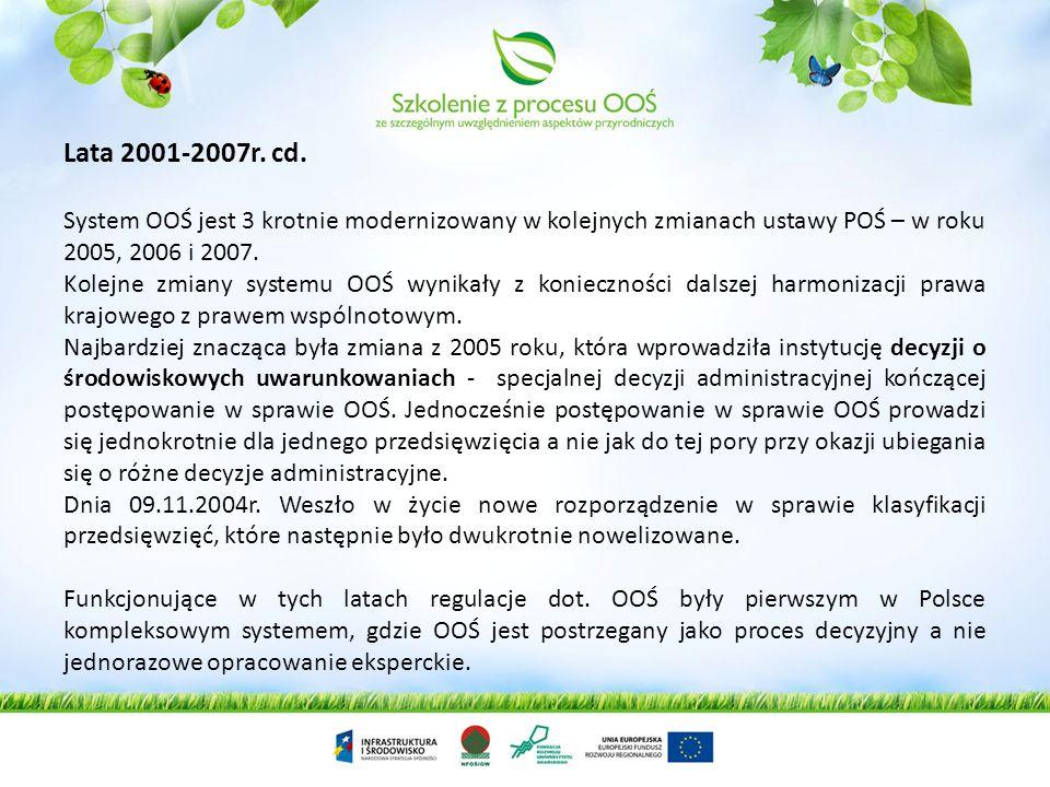 Lata 2001-2007r. cd.System OOŚ jest 3 krotnie modernizowany w kolejnych zmianach ustawy POŚ – w roku 2005, 2006 i 2007.