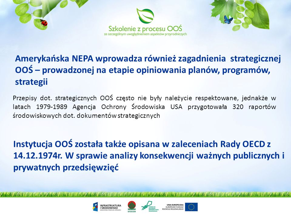Amerykańska NEPA wprowadza również zagadnienia strategicznej OOŚ – prowadzonej na etapie opiniowania planów, programów, strategii