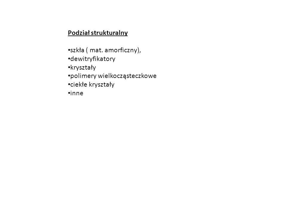Podział strukturalny szkła ( mat. amorficzny), dewitryfikatory. kryształy. polimery wielkocząsteczkowe.