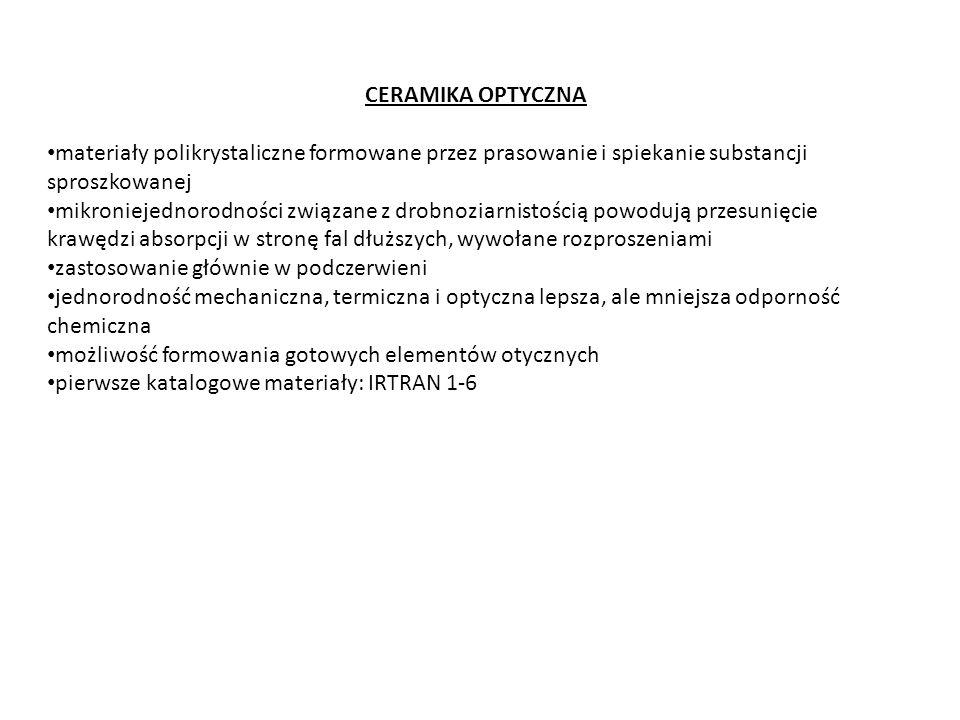 CERAMIKA OPTYCZNA materiały polikrystaliczne formowane przez prasowanie i spiekanie substancji sproszkowanej.