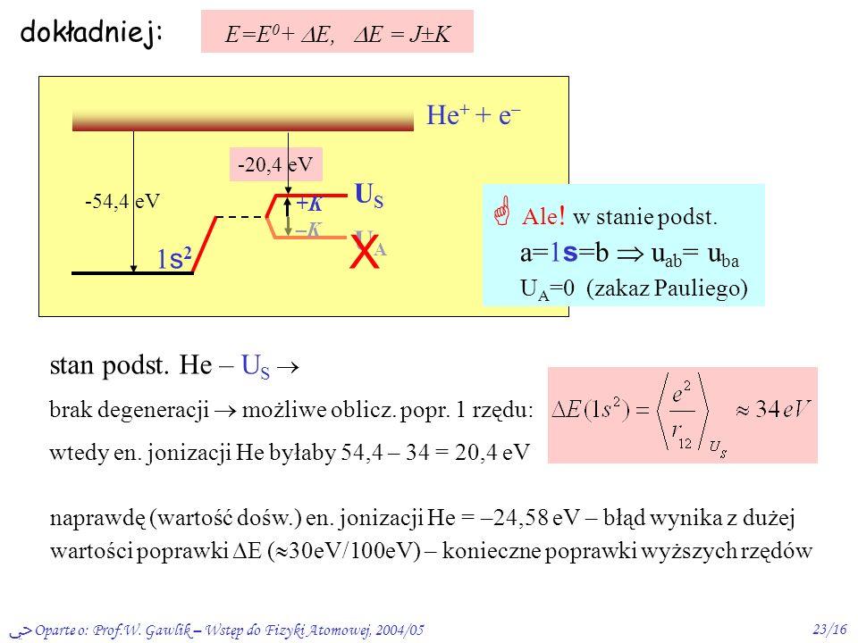 X  Ale! w stanie podst. a=1s=b  uab= uba UA=0 (zakaz Pauliego)