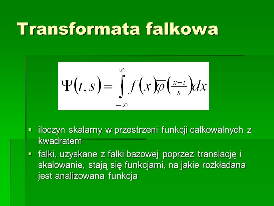 Transformata falkowa iloczyn skalarny w przestrzeni funkcji całkowalnych z kwadratem.
