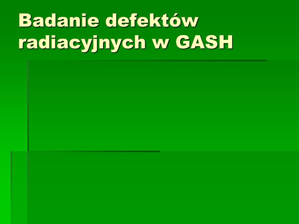 Badanie defektów radiacyjnych w GASH