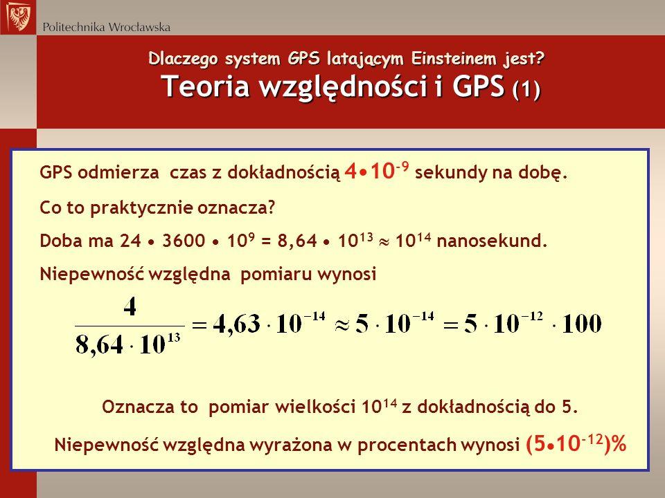 GPS odmierza czas z dokładnością 4•10-9 sekundy na dobę.