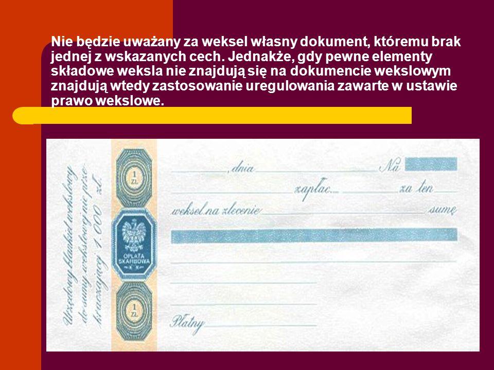 Nie będzie uważany za weksel własny dokument, któremu brak jednej z wskazanych cech.