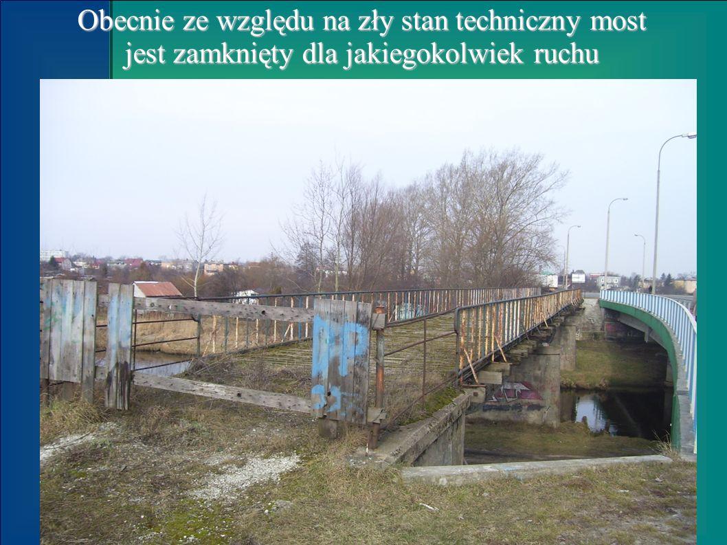 Obecnie ze względu na zły stan techniczny most jest zamknięty dla jakiegokolwiek ruchu