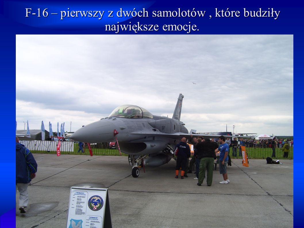 F-16 – pierwszy z dwóch samolotów , które budziły największe emocje.
