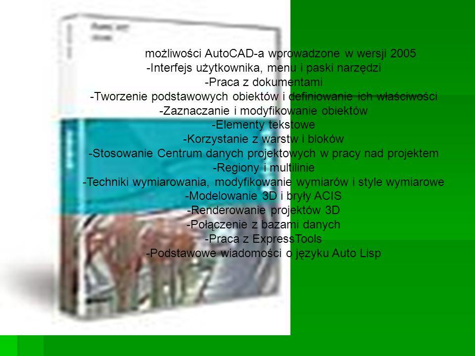 Nowe możliwości AutoCAD-a wprowadzone w wersji 2005 -Interfejs użytkownika, menu i paski narzędzi -Praca z dokumentami -Tworzenie podstawowych obiektów i definiowanie ich właściwości -Zaznaczanie i modyfikowanie obiektów -Elementy tekstowe -Korzystanie z warstw i bloków -Stosowanie Centrum danych projektowych w pracy nad projektem -Regiony i multilinie -Techniki wymiarowania, modyfikowanie wymiarów i style wymiarowe -Modelowanie 3D i bryły ACIS -Renderowanie projektów 3D -Połączenie z bazami danych -Praca z ExpressTools -Podstawowe wiadomości o języku Auto Lisp
